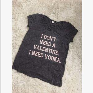"""""""I don't need a valentine I need vodka"""" T-shirt!"""
